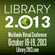 Library 2.013 Worldwide Virtual Conference October 18-19, 2013