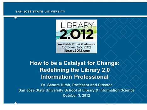 Library 2.012 Worldwide Virtual Conference Keynote Presentation by Dr. Sandra Hirsh