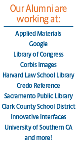 SJSU iSchool Alumni work at: Google, Library of Congress, Harvard Law, Credo Reference, USC and many more.