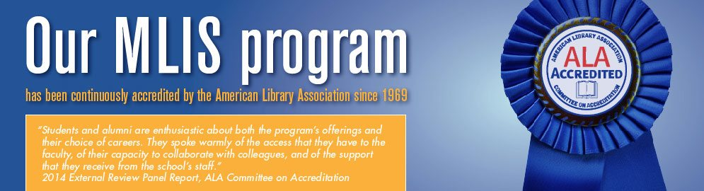Our Master of Library & Information Science Degree - MLIS - is ALA accredited since 1969.