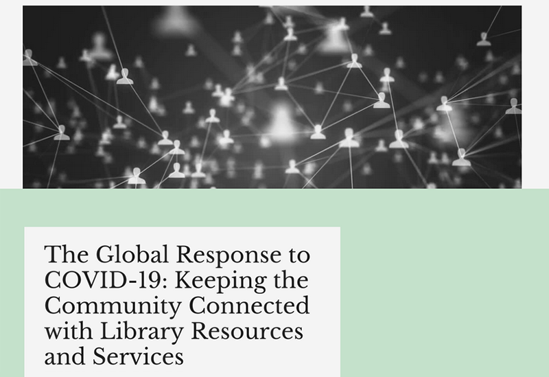 The Global Response to COVID-19: Keeping the Community Connected with Library Resources and Services