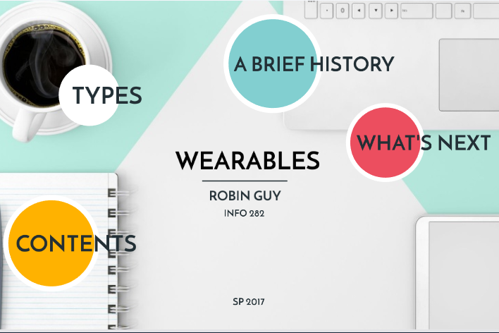Wearables: A Brief History by Robin Guy, 2017. INFO 282