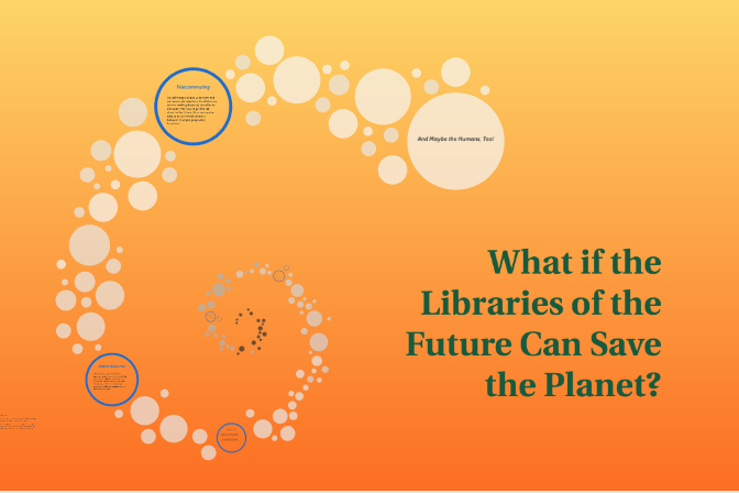 How the libraries of the future can save the planet by Julie Cervantes, 2016