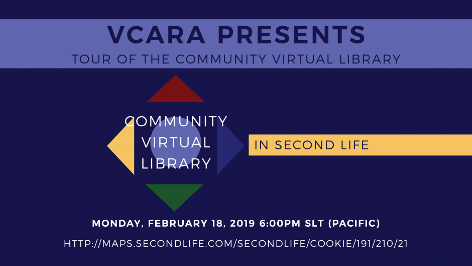 VCARA Presents Tour of the Community Virtual Library in Second Life Monday, February 18, 2019 6:00pm SLT (Pacific) http://maps.secondlife.com/secondlife/Cookie/191/210/21