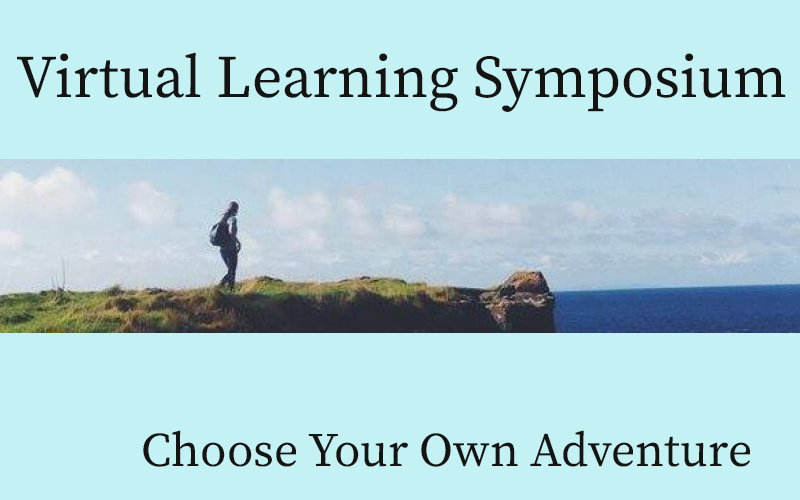 Virtual Learning Symposium: Choose Your Own Adventure