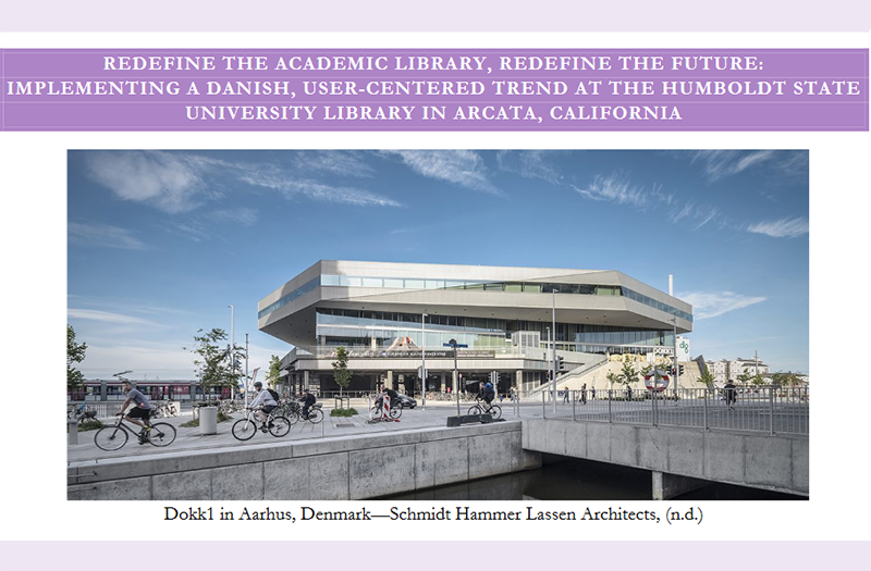 Redefine the Academic Library, Redefine the Future: Implementing a Danish, User-Centered Trend at the Humboldt State University