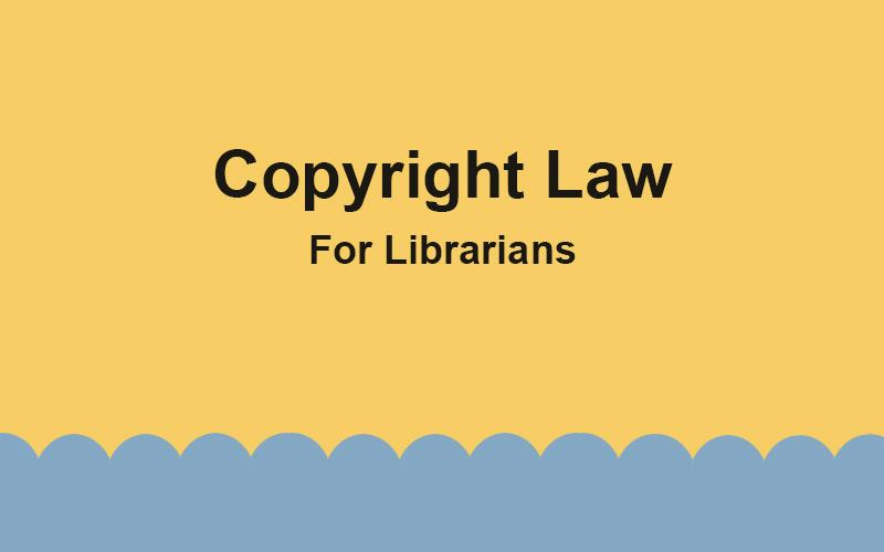 Copyright Law for Librarians