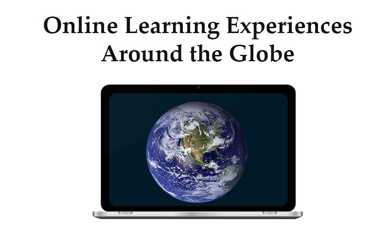 Online Learning Experiences Around the Globe