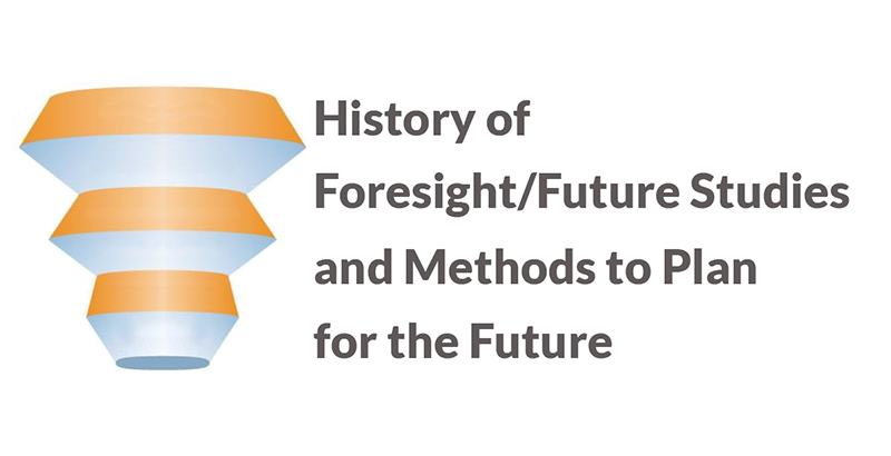 History of Foresight/Futures Studies and Methods to Plan for the Future